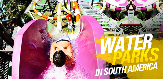 Water parks in South America to enjoy water