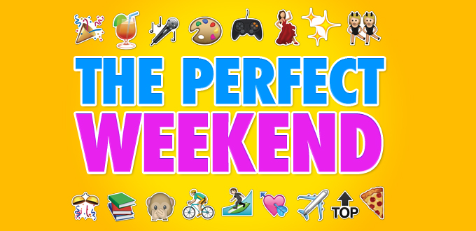 Tips to have the PERFECT weekend